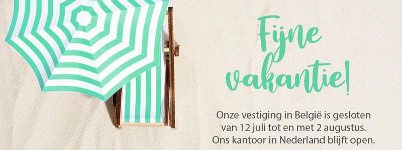 Onze vestiging in België is gesloten van 12 juli tot en met 2 augustus. Ons kantoor in Nederland blijft open.